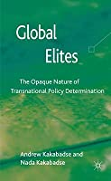 Global Elites: The Opaque Nature of Transnational Policy Determination Andrew Kakabadse
