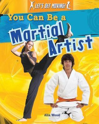 You Can Be a Martial Artist  by  Alix Wood