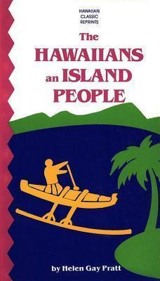The Hawaiians an Island People Helen Gay Pratt