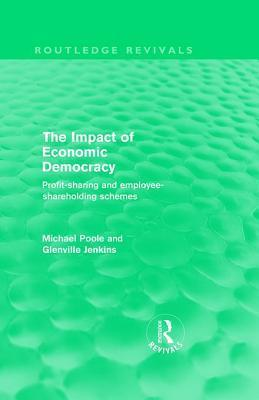 Impact of Economic Democracy: Profit-Sharing and Employee-Shareholding Schemes  by  Michael Poole