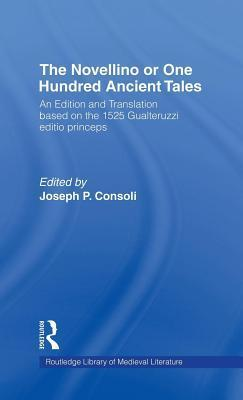 Novellino or One Hundred Ancient Tales: An Edition and Translation Based on the 1525 Gualteruzzi Editio Princeps  by  Joseph P Consoli
