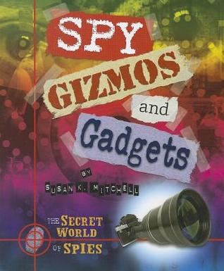 Spy Gizmos and Gadgets Susan K. Mitchell