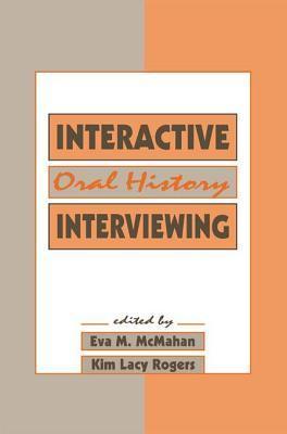 Interactive Oral History Interviewing Eva M McMahan