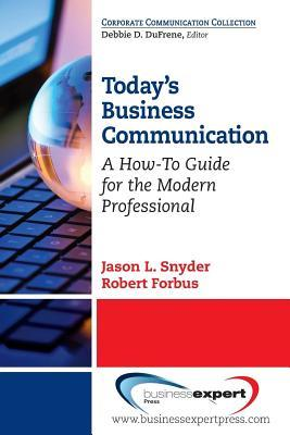 Todays Business Communication: A How-To Guide for the Modern Professional Jason L. Snyder