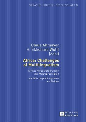 Africa: Challenges of Multilingualism: Afrika: Herausforderungen Der Mehrsprachigkeit  by  Claus Altmayer