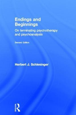 Endings & Beginnings 2nd Edition: On Terminating Psychotherapy and Psychoanalysis  by  Herbert J Schlesinger