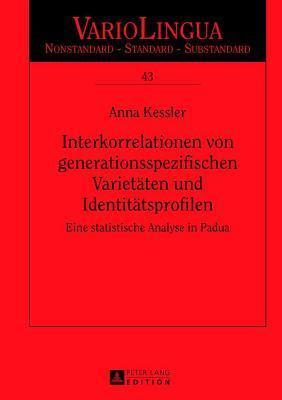 Interkorrelationen Von Generationsspezifischen Varietaten Und Identitatsprofilen: Eine Statistische Analyse in Padua  by  Anna Kessler