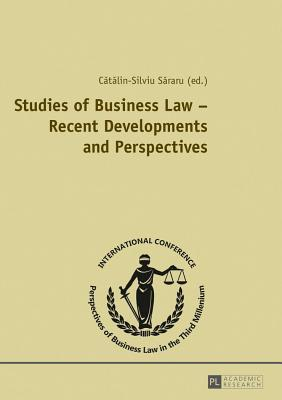 Studies of Business Law - Recent Developments and Perspectives: Contributions to the International Conference Perspectives of Business Law in the Thir  by  Catalin-Silviu Sararu