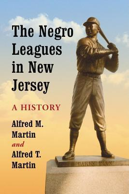 Negro Leagues in New Jersey: A History  by  Alfred M. Martin