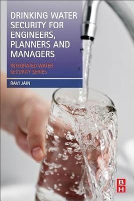 Drinking Water Security for Engineers, Planners, and Managers  by  Ravi Jain