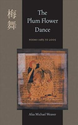 The Plum Flower Dance: Poems 1985 to 2005 Afaa Michael Weaver