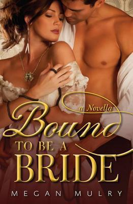 Bound to Be a Bride: A Novella  by  Megan Mulry