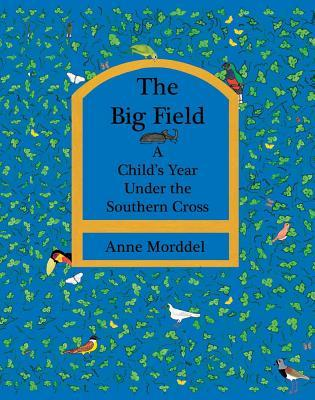 Big Field: A Childs Year Under the Southern Cross Anne Morddel