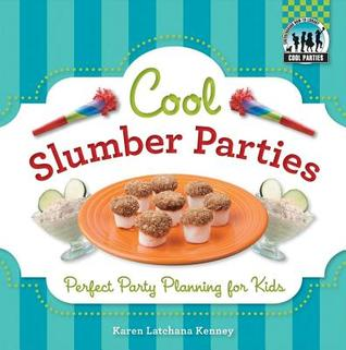 Cool Slumber Parties: Perfect Party Planning for Kids  by  Karen Latchana Kenney