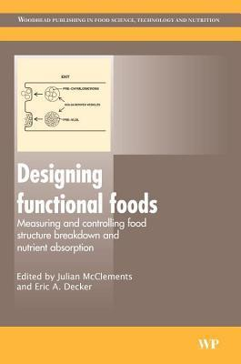 Designing Functional Foods: Measuring and Controlling Food Structure Breakdown and Nutrient Absorption D. Julian McClements