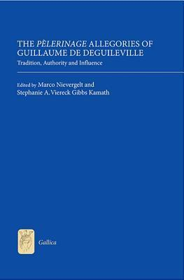 Pelerinage Allegories of Guillaume de Deguileville: Tradition, Authority and Influence  by  Marco Nievergelt