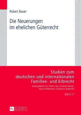 Neuerungen Im Ehelichen Guterrecht: Eine Kritische Untersuchung Der Rechtslage Nach Der Reform Von 2009  by  Robert Bauer