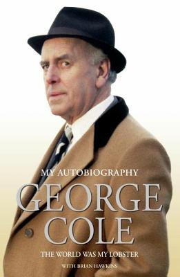 George Cole?my Autobiography: The World Was My Lobster George Cole