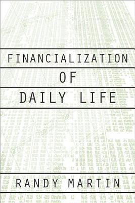 Financialization of Daily Life Randy Martin