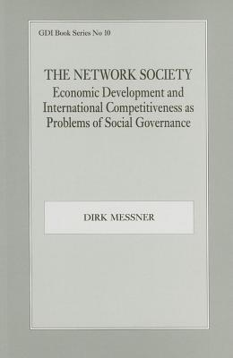 Network Society: Economic Development and International Competitveness as Problems of Social Dirk Messner