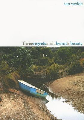 Three Regrets and a Hymn to Beauty Ian Wedde