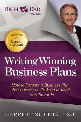 Writing Winning Business Plans: How to Prepare a Business Plan That Investors Will Want to Read and Invest in  by  Garrett Sutton