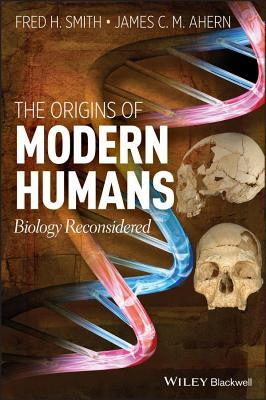 Origins of Modern Humans: Biology Reconsidered Fred H. Smith