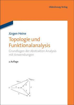 Topologie Und Funktionalanalysis: Grundlagen Der Abstrakten Analysis Mit Anwendungen  by  J Heine