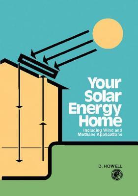Your Solar Energy Home  by  Derek Howell