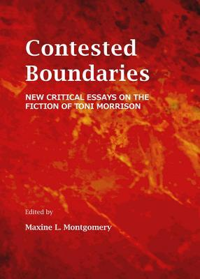 Contested Boundaries: New Critical Essays on the Fiction of Toni Morrison  by  Maxine L Montgomery