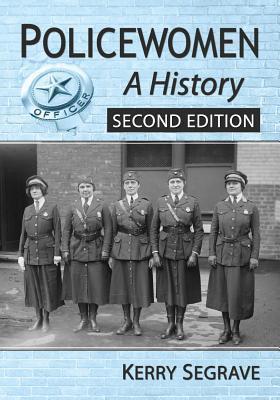 Policewomen: A History, 2D Ed. Kerry Segrave