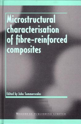 Microstructural Characterisation of Fibre-Reinforced Composites  by  J Summerscales