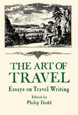 Art of Travel: Essays on Travel Writing  by  Philip Dodds