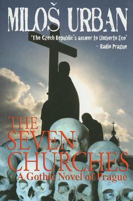 Seven Churches: A Gothic Novel of Prague Miloš Urban
