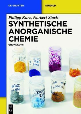 Synthetische Anorganische Chemie: Grundkurs  by  Philipp Kurz