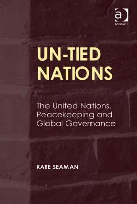 Un-Tied Nations: The United Nations, Peacekeeping and Global Governance Kate Seaman