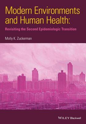 Modern Environments and Human Health: Revisiting the Second Epidemiological Transition  by  Molly K Zuckerman
