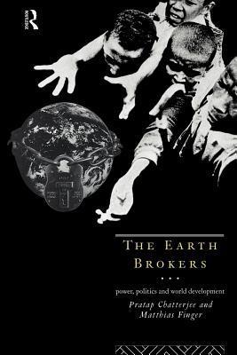 Earth Brokers: Power, Politics and World Development Pratap Chatterjee