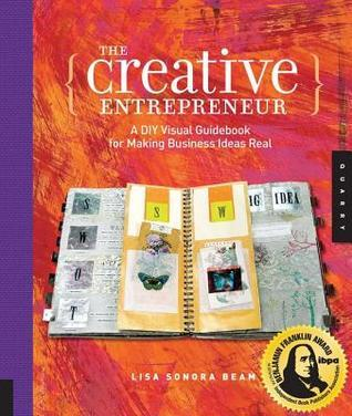 Creative Entrepreneur: A DIY Visual Guidebook for Making Business Ideas Real  by  Lisa Sonora Beam
