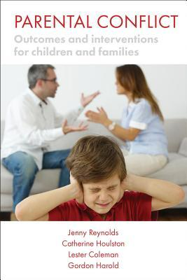 Parental Conflict: Outcomes and Interventions for Children and Families  by  Jenny Reynolds