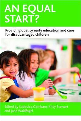 An Equal Start?: Providing Quality Early Education and Care for Disadvantaged Children Kitty Stewart