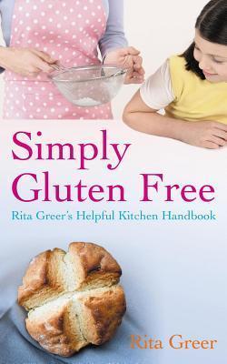 Simply Gluten Free: Rita Greers Helpful Kitchen Handbook Rita Greer