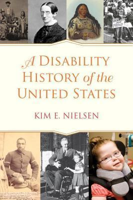 A Disability History of the United States  by  Kim E Nielsen