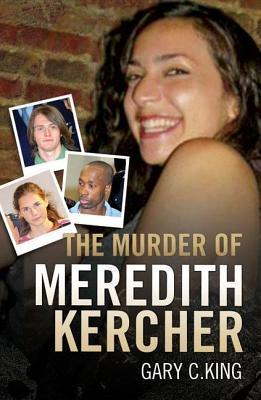 The Murder of Meredith Kercher Gary C King