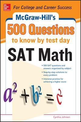 500 SAT Math Questions to Know  by  Test Day by Cynthia Johnson