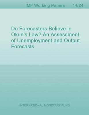 Do Forecasters Believe in Okun S Law? an Assessment of Unemployment and Output Forecasts Laurence M Ball