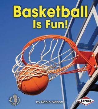 Basketball Is Fun! (First Step Nonfiction: Sports Are Fun!) Robin Nelson