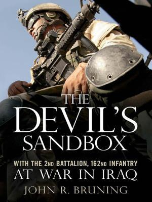 Devils Sandbox: With the 2nd Battalion, 162nd Infantry at War in Iraq John R Bruning