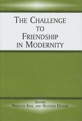 The Challenge to Friendship in Modernity  by  Heather Devere