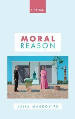 Moral Reason Julia Markovits